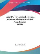 Ueber Die Forensische Bedeutung Gewisser Sektionsbefunde Bei Neugeborenen (1891) - Heinrich Sallandt (author)