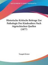 Historische-Kritische Beitrage Zur Pathologie Des Kindesalters Nach Atgriechischen Quellen (1877) - Traugott Kroner (author)