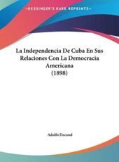 La Independencia De Cuba En Sus Relaciones Con La Democracia Americana (1898) - Adolfo Decoud (author)