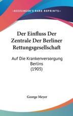 Der Einfluss Der Zentrale Der Berliner Rettungsgesellschaft - George Meyer (author)
