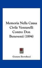 Memoria Nella Causa Civile Venturelli Contro Don Beneventi (1894) - Gustavo Bortolucci (author)
