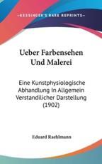Ueber Farbensehen Und Malerei - Eduard Raehlmann (author)