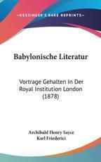 Babylonische Literatur - Archibald Henry Sayce, Karl Friederici (translator)
