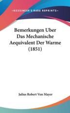 Bemerkungen Uber Das Mechanische Aequivalent Der Warme (1851) - Julius Robert Von Mayer (author)
