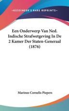 Een Onderwerp Van Ned. Indische Strafwetgeving in De 2 Kamer Der Staten-Generaal (1876) - Marinus Cornelis Piepers (author)