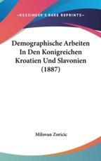 Demographische Arbeiten in Den Konigreichen Kroatien Und Slavonien (1887) - Milovan Zoricic (author)