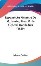 Reponse Au Memoire De M. Berrier, Pour M. Le General Donnadieu (1820) - Publisher Ladvocat Publisher (author), Ladvocat Publisher (author)