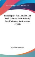 Philosophie ALS Denken Der Welt Gemass Dem Prinzip Des Kleinsten Kraftmasses (1903) - Richard Avenarius (author)