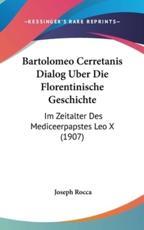 Bartolomeo Cerretanis Dialog Uber Die Florentinische Geschichte - Joseph Rocca (author)