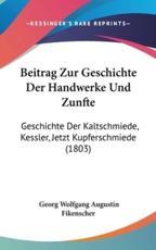 Beitrag Zur Geschichte Der Handwerke Und Zunfte - Georg Wolfgang Augustin Fikenscher (author)