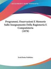 Programmi, Osservazioni E Memorie Sullo Insegnamento Della Ragioneria E Computisteria (1878) - Botta Publisher Eredi Botta Publisher (author), Eredi Botta Publisher (author)