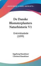 De Danske Blomsterplanters Naturhistorie V1 - Ingeborg Raunkiaer (author), Christen Raunkiaer (author)