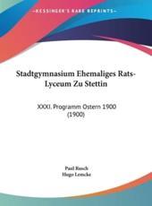 Stadtgymnasium Ehemaliges Rats-Lyceum Zu Stettin - Paul Rusch (author), Hugo Lemcke (author)