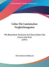 Ueber Die Lateinischen Vergleichungsatze - Felix Sebastian Feldbausch (author)