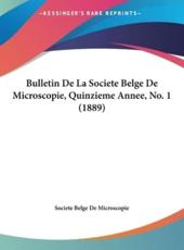 Bulletin De La Societe Belge De Microscopie, Quinzieme Annee, No. 1 (1889) - Belge De Microscopie Societe Belge De Microscopie (author), Societe Belge De Microscopie (author)