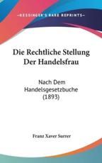 Die Rechtliche Stellung Der Handelsfrau - Franz Xaver Surrer (author)