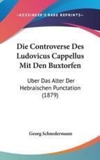 Die Controverse Des Ludovicus Cappellus Mit Den Buxtorfen - Georg Schnedermann (author)