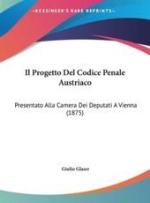Il Progetto Del Codice Penale Austriaco - Giulio Glaser (author)