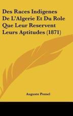 Des Races Indigenes De L'Algerie Et Du Role Que Leur Reservent Leurs Aptitudes (1871) - Auguste Pomel (author)
