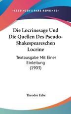 Die Locrinesage Und Die Quellen Des Pseudo-Shakespeareschen Locrine - Theodor Erbe (author)
