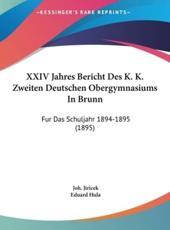 XXIV Jahres Bericht Des K. K. Zweiten Deutschen Obergymnasiums in Brunn - Joh Jiricek (author), Eduard Hula (author)