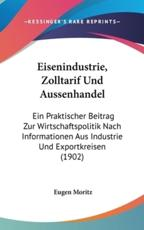 Eisenindustrie, Zolltarif Und Aussenhandel - Eugen Moritz (author)
