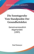 Die Sonntagsruhe Vom Standpunkte Der Gesundheitslehre - Paul Niemeyer (author)