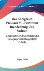 Das Konigreich Preussen V1, Provinzen Brandenburg Und Sachsen - Eugen Huhn (author)