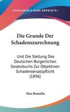Die Grunde Der Schadenszurechnung - Max Rumelin (author)