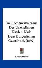Die Rechtsverhaltnisse Der Unehelichen Kinder - Robert Hirsch (author)