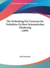 Die Verbreitung Der Cactaceae Im Verhaltniss Zu Ihrer Systematischen Gliederung (1899) - Karl Schumann (author)