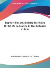 Rapport Fait Au Ministre Secretaire D'Etat De La Marine Et Des Colonies (1843) - De La Marine Et Des Ministere De La Marine Et Des Colonies (author), Ministere De La Marine Et Des Colonies (author)