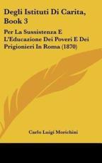 Degli Istituti Di Carita, Book 3 - Carlo Luigi Morichini (author)