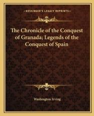 The Chronicle of the Conquest of Granada; Legends of the Conquest of Spain