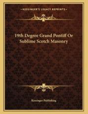 19th Degree Grand Pontiff or Sublime Scotch Masonry - Kessinger Publishing (author)