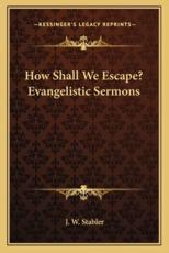 How Shall We Escape? Evangelistic Sermons - J W Stabler (editor)