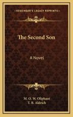 The Second Son - M O W Oliphant (author), T B Aldrich (author)