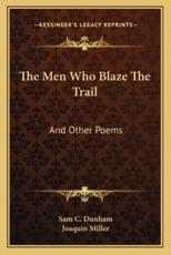 The Men Who Blaze the Trail the Men Who Blaze the Trail