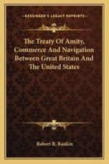 The Treaty of Amity, Commerce and Navigation Between Great Britain and the United States