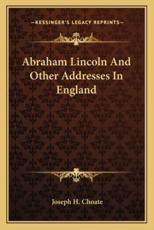 Abraham Lincoln and Other Addresses in England