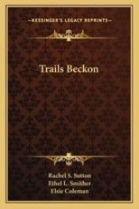 Trails Beckon - Rachel S Sutton (author), Ethel L Smither (author), Elsie Coleman (author)
