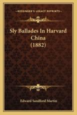 Sly Ballades in Harvard China (1882)