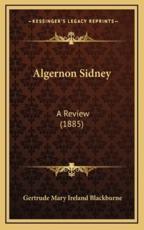 Algernon Sidney - Gertrude Mary Ireland Blackburne (author)