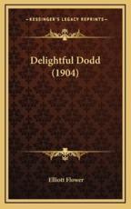 Delightful Dodd (1904) - Elliott Flower (author)