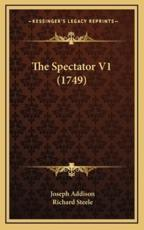 The Spectator V1 (1749) - Joseph Addison (author), Richard Steele (author)