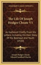 The Life of Joseph Hodges Choate V1