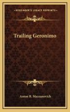 Trailing Geronimo - Anton B Mazzanovich (author)