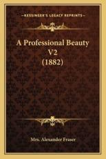 A Professional Beauty V2 (1882) - Mrs Alexander Fraser (author)