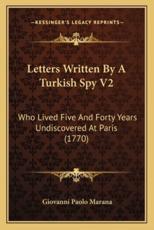 Letters Written by a Turkish Spy V2 - Giovanni Paolo Marana (author)