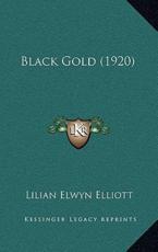 Black Gold (1920) - Lilian Elwyn Elliott (author)